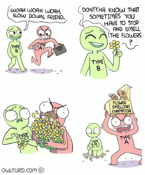 smelling: WOAH WOAH WOAH,  SLOW DOWN, FRIEND.  DONTCHA KNOW THAT  SOMETIMES YOU  HAVE TO STOP  AND SMELL  / THE FLOWERS  TYPE  TYPE  TYPE  FLOWER  SMELLING  CHAMPION  TYPE  PE  OWLTURD.Com