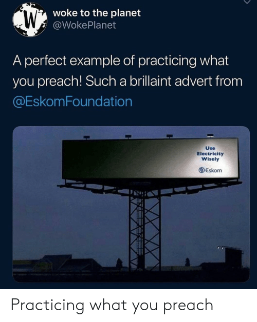 Preach, Electricity, and Planet: woke to the planet  @WokePlanet  A perfect example of practicing what  you preach! Such a brillaint advert from  @EskomFoundation  Use  Electricity  Wisely  Eskom Practicing what you preach