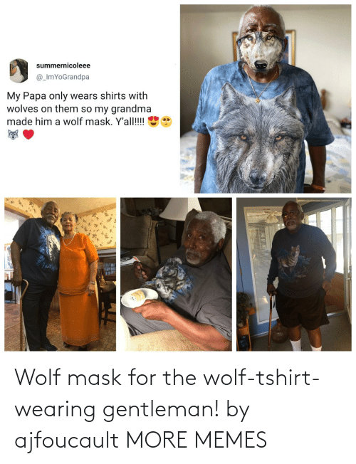 Wolf: Wolf mask for the wolf-tshirt-wearing gentleman! by ajfoucault MORE MEMES