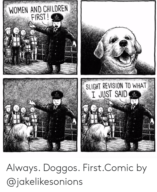 Children, Instagram, and Target: WOMEN AND CHILDREN  FIRST!  SLIGHT REVISION TO WHAT  I JUST SAID Always. Doggos. First.Comic by @jakelikesonions