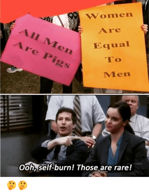 Men Are: Women  Are  All Men  Are Pigs  Equal  To  Men  Weas 401  Ooh, self burn! Those are rare! 🤔🤔