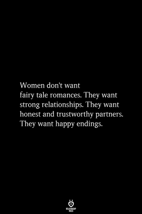 Relationships, Happy, and Women: Women don't want  fairy tale romances. They want  strong relationships. They want  honest and trustworthy partners.  They want happy endings.