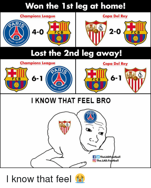 Feel Bro: Won the 1st leg at home!  Champions League  Copa Del Rey  ARİ  4-0F  2-0  FC B  GERM  Lost the 2nd leg away!  Champions League  Copa Del Rey  RI  6-1  FCB  FCB  GERM  I KNOW THAT FEEL BRO  c.  TheLADFdotball  The.LAD.Foptball I know that feel 😭