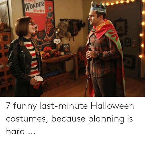 Funny, Halloween, and Halloween Costumes: WONDER  Stories  Rappy Be  oo 7 funny last-minute Halloween costumes, because planning is hard ...