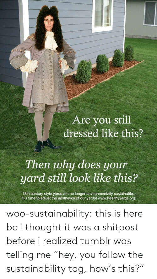 "Shitpost: woo-sustainability: this is here bc i thought it was a shitpost before i realized tumblr was telling me ""hey, you follow the sustainability tag, how's this?"""
