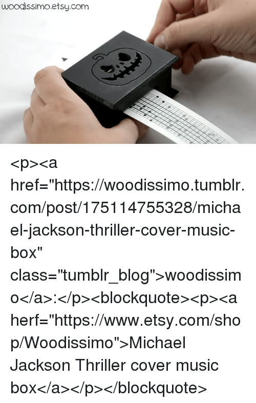 """Thriller: woodissimo.etsy.com <p><a href=""""https://woodissimo.tumblr.com/post/175114755328/michael-jackson-thriller-cover-music-box"""" class=""""tumblr_blog"""">woodissimo</a>:</p><blockquote><p><a herf=""""https://www.etsy.com/shop/Woodissimo"""">Michael Jackson Thriller cover music box</a></p></blockquote>"""