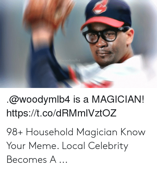 Meme, Local, and Magician: woodymlb4.  @woodymlb4 is a MAGICIAN!  https://t.co/dRMmIVztOZ 98+ Household Magician Know Your Meme. Local Celebrity Becomes A ...
