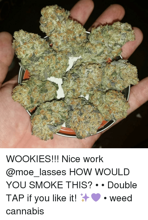 Wooki: WOOKIES!!! Nice work @moe_lasses HOW WOULD YOU SMOKE THIS? • • Double TAP if you like it! ✨💜 • weed cannabis