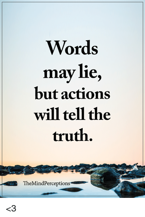 Memes, Truth, and 🤖: Words  may lie,  but actions  will tell the  truth.  TheMindPerceptions <3
