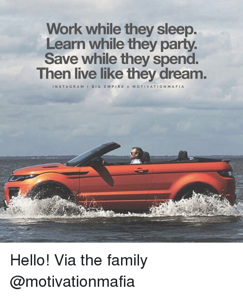 Big E: Work while they sleep.  Learn while they party.  Save while they spend.  Then live like they dream  N STA G R A M  I BIG E M P I R E x M O T I VA TI O N M A FI A Hello! Via the family @motivationmafia
