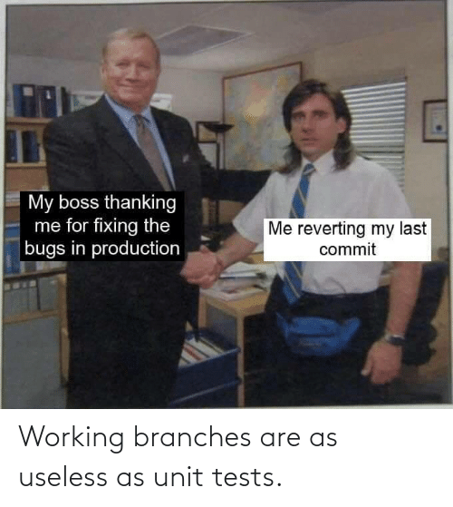 unit: Working branches are as useless as unit tests.