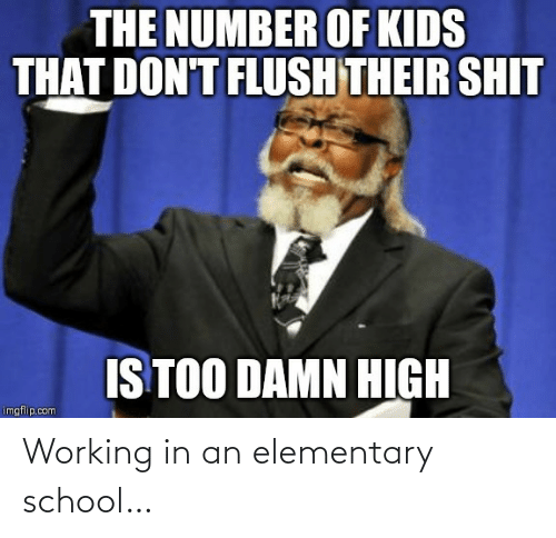 Elementary: Working in an elementary school…