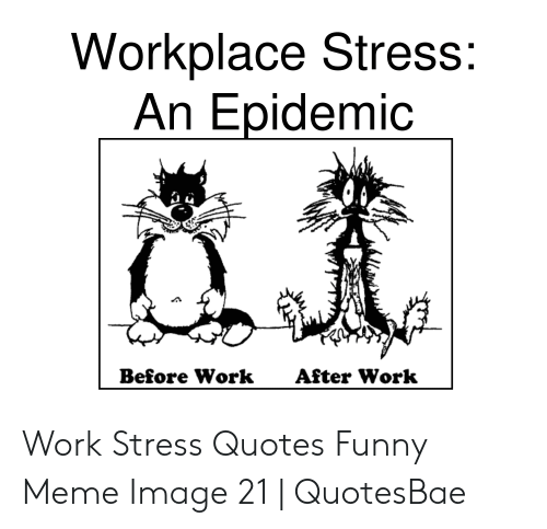 Workplace Stress an Epidemic Before Work After Work Work ...