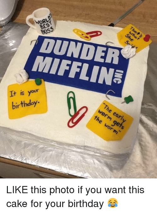"Birthday, Memes, and Best: WORLD  BEST  BOSS  DUNDER  MIFFLIN  It is your  birthday  he early  e  worm"" LIKE this photo if you want this cake for your birthday 😂"