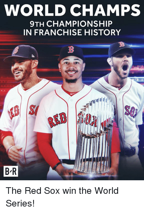 Red Sox: WORLD CHAMPS  9TH CHAMPIONSHIP  IN FRANCHISE HISTORY  S0  B-R The Red Sox win the World Series!