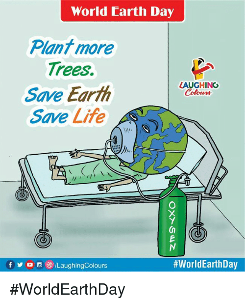 Earth Day: World Earth Day  Plant more  Trees.  Save Earth  Save Life -  LAUGHING  Colowrs  Cn  f y o  /LaughingColours  #WorldEarthDay