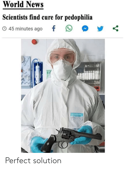 solution: World News  Scientists find cure for pedophilia  45 minutes ago  MICROGARD Perfect solution