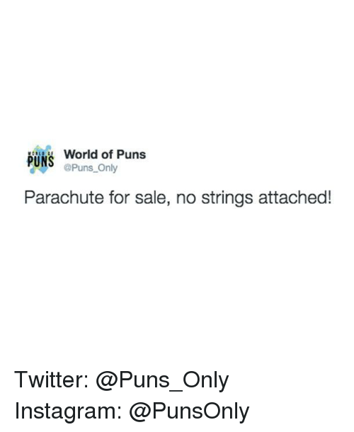 Instagram, Puns, and Twitter: World of Puns  PUNS  @Puns Only  Parachute for sale, no strings attached! Twitter: @Puns_Only Instagram: @PunsOnly