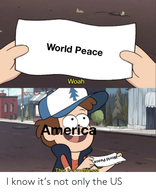 America World: World Peace  Woah.  America  World Peace  This is worthless! I know it's not only the US
