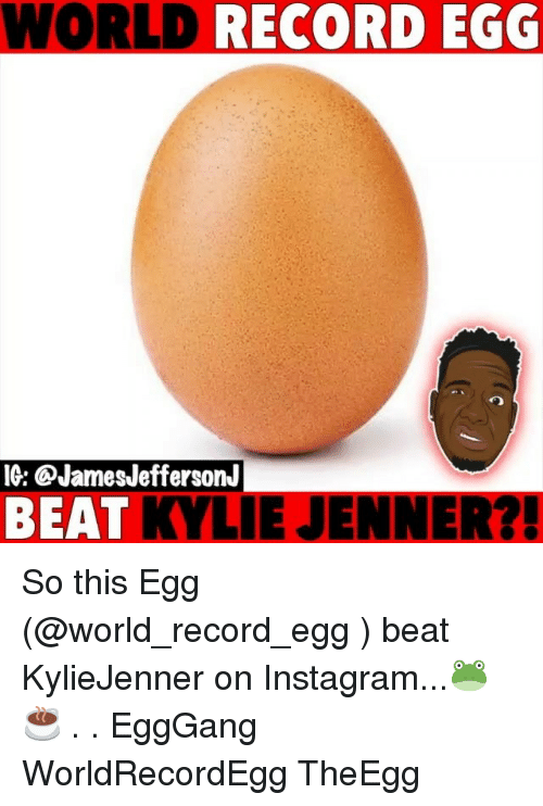 kyliejenner: WORLD  RECORD EGG  IG: @JamesJeffersonJ  BEAT KYLIE JENNER?! So this Egg (@world_record_egg ) beat KylieJenner on Instagram...🐸☕️ . . EggGang WorldRecordEgg TheEgg