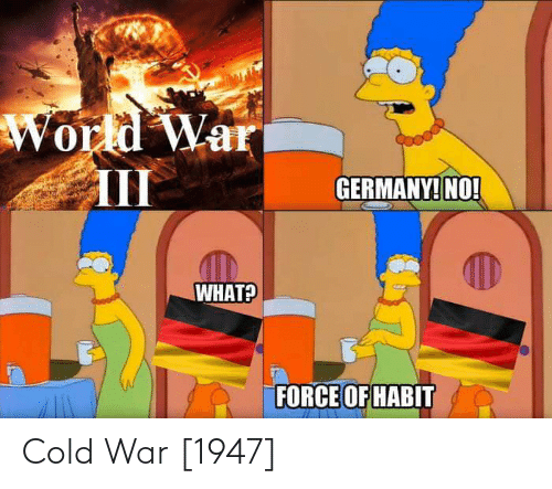 Germany: World War  III  GERMANY! NO!  WHAT?  FORCE OF HABIT Cold War [1947]