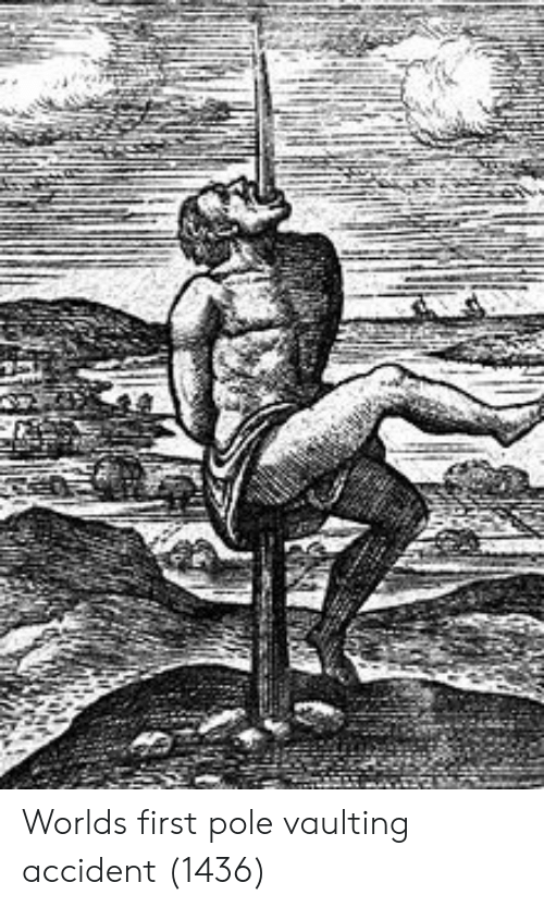 World, First, and  Pole Vaulting: Worlds first pole vaulting accident (1436)