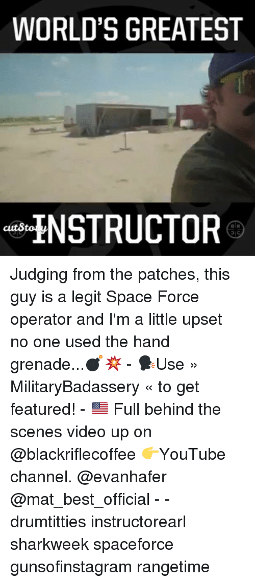 patches: WORLD'S GREATEST  ENSTRUCTOR  cuts Judging from the patches, this guy is a legit Space Force operator and I'm a little upset no one used the hand grenade...💣💥 - 🗣Use » MilitaryBadassery « to get featured! - 🇺🇸 Full behind the scenes video up on @blackriflecoffee 👉YouTube channel. @evanhafer @mat_best_official - - drumtitties instructorearl sharkweek spaceforce gunsofinstagram rangetime