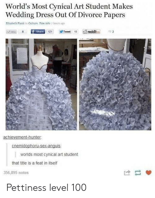 wedding dress: World's Most Cynical Art Student Makes  Wedding Dress Out Of Divorce Papers  Elizabeth Plank in Culture, Fine Arts  hours agp  Mic  f Share  Tweet 10  reddit  121  achievement-hunter  cnemidophoru-sex-anguis  worlds most cynical art student  that title is a feat in itself  356,895 notes Pettiness level 100