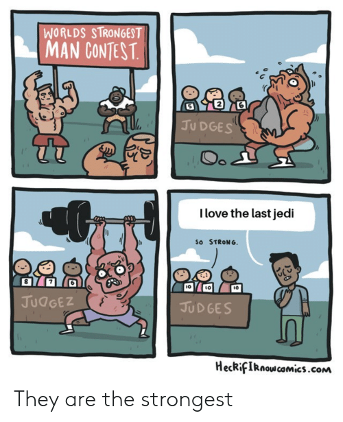 Jedi, Love, and Strong: WORLDS STRONGEST  MAN CONTEST  5  2  6  JU DGES  l love the last jedi  So STRONG  8  7  IO  10  ιο  JudGEZ  JUD GES  HecRfIRnoscomics.coNM They are the strongest
