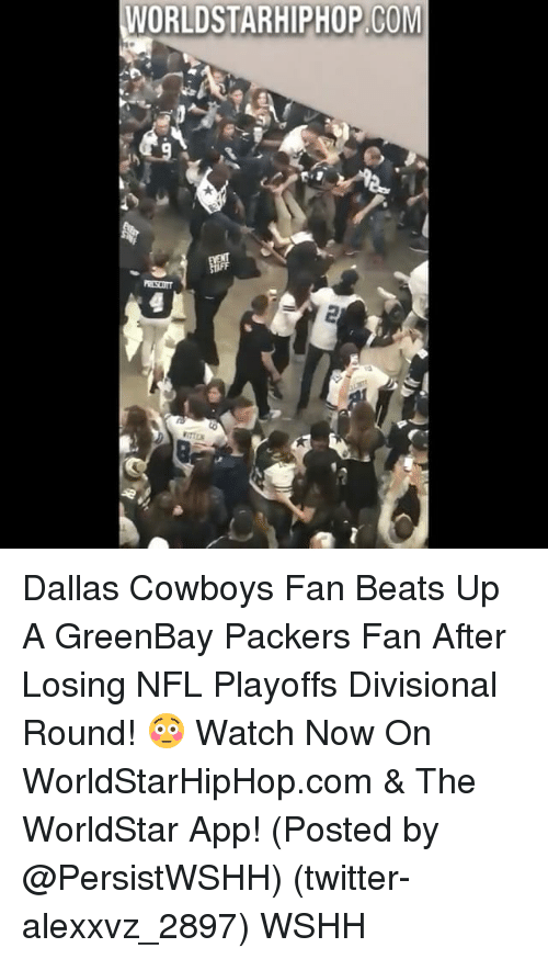 Dallas Cowboy: WORLDSTARHIPHOP COM Dallas Cowboys Fan Beats Up A GreenBay Packers Fan After Losing NFL Playoffs Divisional Round! 😳 Watch Now On WorldStarHipHop.com & The WorldStar App! (Posted by @PersistWSHH) (twitter-alexxvz_2897) WSHH