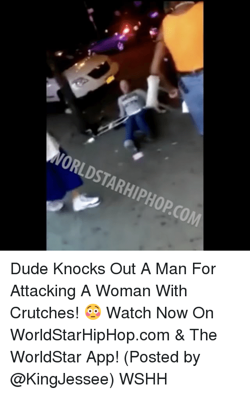 The Worldstar: WORLDSTARHIPHOPCOM Dude Knocks Out A Man For Attacking A Woman With Crutches! 😳 Watch Now On WorldStarHipHop.com & The WorldStar App! (Posted by @KingJessee) WSHH