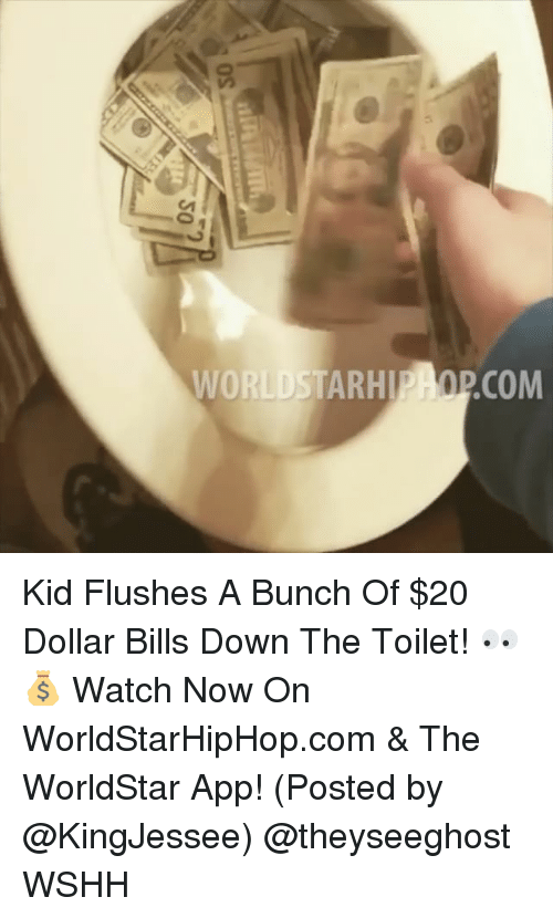 The Worldstar: WORLDSTARHIPHOPCOM Kid Flushes A Bunch Of $20 Dollar Bills Down The Toilet! 👀💰 Watch Now On WorldStarHipHop.com & The WorldStar App! (Posted by @KingJessee) @theyseeghost WSHH