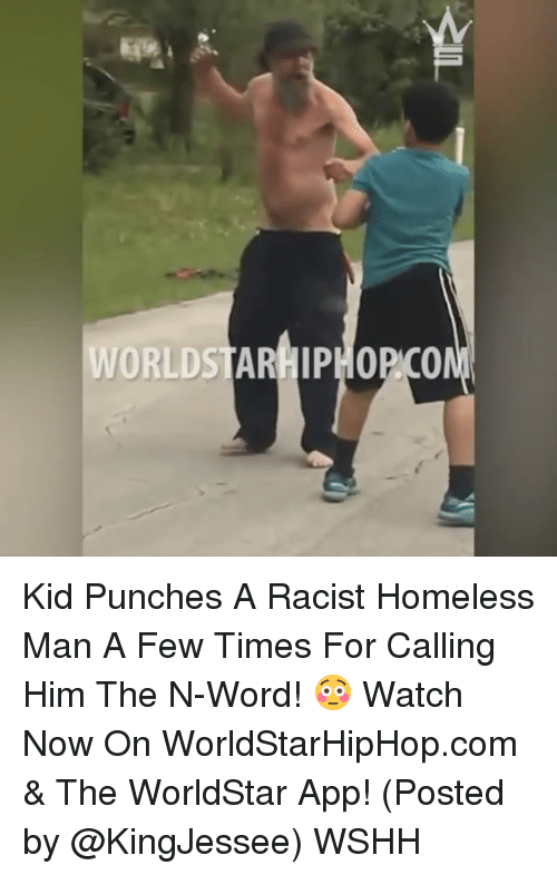 The Worldstar: WORLDSTARHIPHOPCON Kid Punches A Racist Homeless Man A Few Times For Calling Him The N-Word! 😳 Watch Now On WorldStarHipHop.com & The WorldStar App! (Posted by @KingJessee) WSHH