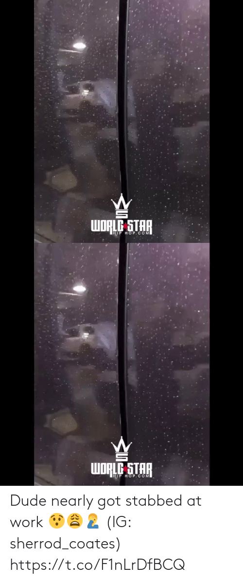 dude: WORLE STAR  IHIP HOP.COM   WORLE STAR  HIP HOP.COM Dude nearly got stabbed at work 😯😩🤦‍♂️ (IG: sherrod_coates) https://t.co/F1nLrDfBCQ