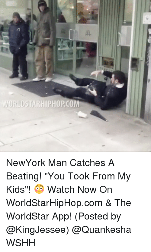 "The Worldstar: WORRIDSTARHIPHOPCOM NewYork Man Catches A Beating! ""You Took From My Kids""! 😳 Watch Now On WorldStarHipHop.com & The WorldStar App! (Posted by @KingJessee) @Quankesha WSHH"