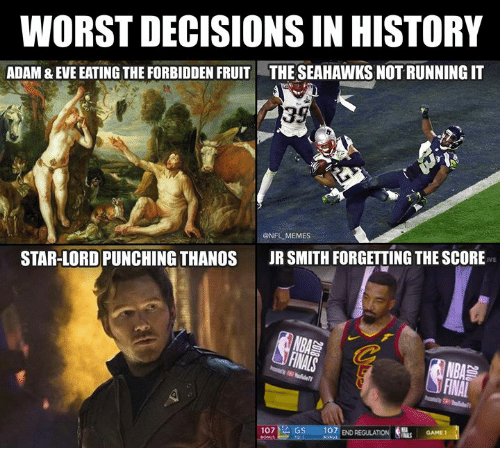 J.R. Smith, Memes, and Nfl: WORST DECISIONS IN HISTORY  ADAM & EVE EATING THE FORBIDDEN FRUIT  THE SEAHAWKS NOT RUNNING IT  39  GNFL MEMES  STAR-LORD PUNCHING THANOS  JR SMITH FORGETTING THE SCORE  BA  FINAL  10개 S 107 END  SGAME 1