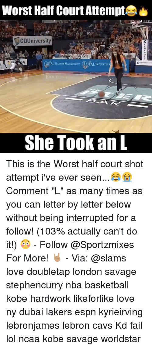 """courting: Worst Half Court Attempt  COUniversity  TOTAL RECORDS MANAGEMENT TOTAL  TOTAL RECORDS MASAGEMNT TOTAL RECORDS  She Took an L This is the Worst half court shot attempt i've ever seen...😂😭 Comment """"L"""" as many times as you can letter by letter below without being interrupted for a follow! (103% actually can't do it!) 😳 - Follow @Sportzmixes For More! 🤘🏽 - Via: @slams love doubletap london savage stephencurry nba basketball kobe hardwork likeforlike love ny dubai lakers espn kyrieirving lebronjames lebron cavs Kd fail lol ncaa kobe savage worldstar"""