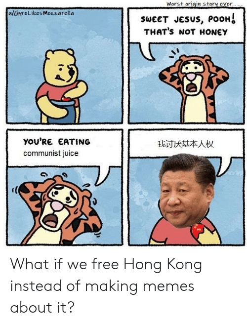 Jesus Pooh: Worst origin story ever  ulGyroLikes MoEzarella  SWEET JESUS, POOH  THAT'S NOT HONEY  YOu'RE EATING  我  讨厌基本人权  communist juice What if we free Hong Kong instead of making memes about it?