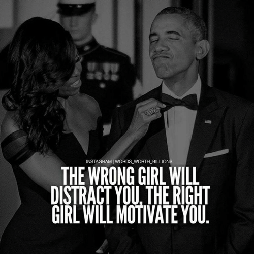 Distracte: WORTH BILLIONS  THE WRONG WILL  DISTRACT YOU THE RIGHT  GIRL WILL MOTIVATE YOU