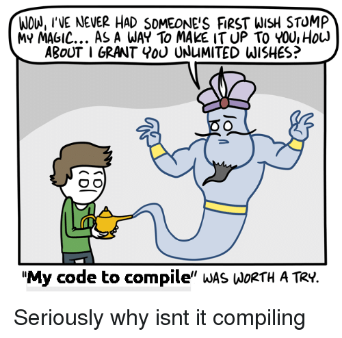 "wou: WOU, INE NEVER HAD SOMEONE'S FIRST WISH STOMP  MY MAGIC... As A WAY To MAKE IT UP TO YOU, HouJ  ABoUT I GRANT Y0U UNuMITED WISHES?  ""My code to compile"" wAS WoRtH A TRy. Seriously why isnt it compiling"