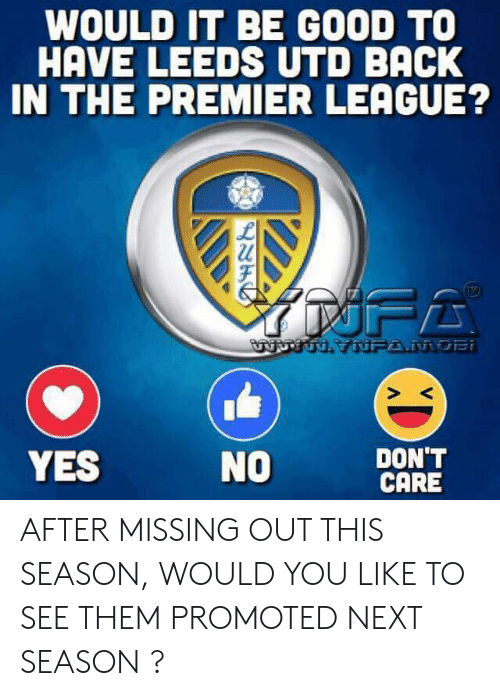 Memes, Premier League, and Good: WOULD IT BE GOOD TO  HAVE LEEDS UTD BACK  IN THE PREMIER LEAGUE?  URTUH YNFA.MOBi  DON'T  CARE  YES  NO AFTER MISSING OUT THIS SEASON, WOULD YOU LIKE TO SEE THEM PROMOTED NEXT SEASON ?