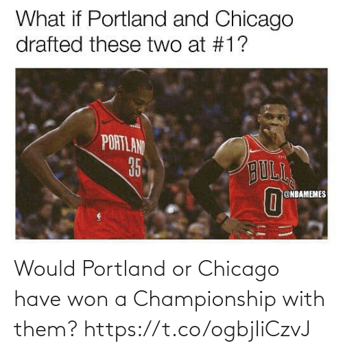 Chicago: Would Portland or Chicago have won a Championship with them? https://t.co/ogbjIiCzvJ