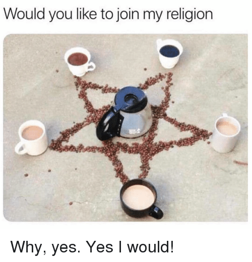 Memes, Religion, and 🤖: Would you like to join my religion Why, yes. Yes I would!