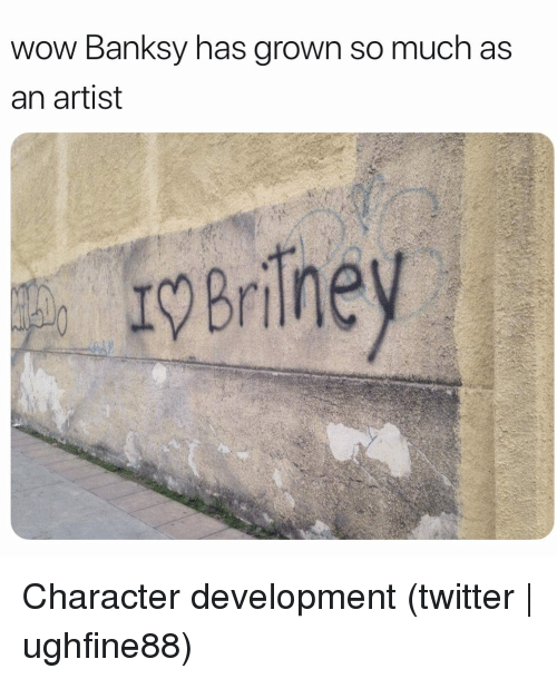 Twitter, Wow, and Grindr: wow Banksy has grown so much as  an artist  rBriney Character development (twitter   ughfine88)