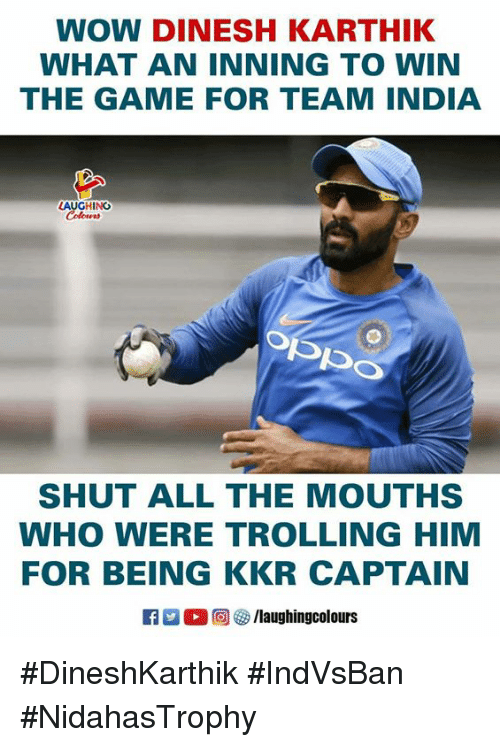 The Game, Trolling, and Wow: WOW DINESH KARTHIK  WHAT AN INNING TO WIN  THE GAME FOR TEAM INDIA  AUGH N  SHUT ALL THE MOUTHS  WHO WERE TROLLING HIM  FOR BEING KKR CAPTAIN  R 。回參/laughingcolours #DineshKarthik #IndVsBan #NidahasTrophy