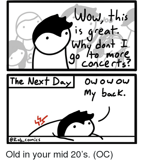 Wow, Old, and Comics: Wow,this  A IS Great.  Why doat I  o to more  conce cts?  The Next Doo ou  My back.  OZob comics Old in your mid 20's. (OC)