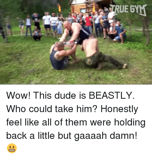 Beastly: Wow! This dude is BEASTLY. Who could take him? Honestly feel like all of them were holding back a little but gaaaah damn! 😬