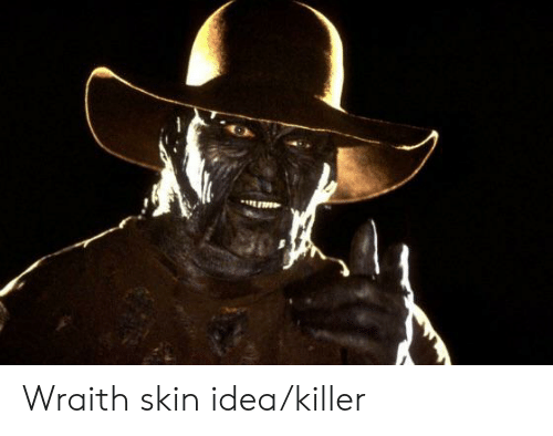 Idea, Skin, and Killer: Wraith skin idea/killer