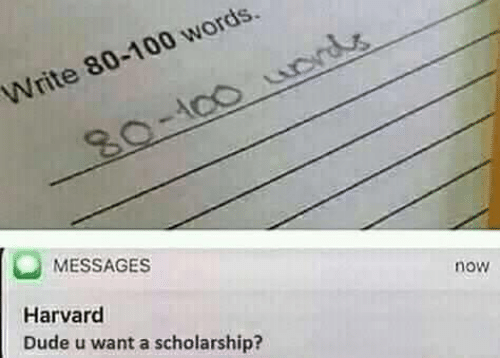 acc: Write 80-100 words  ACC  80-100 urds  MESSAGES  Harvard  now  Dude u want a scholarship?