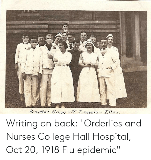 "oct: Writing on back: ""Orderlies and Nurses College Hall Hospital, Oct 20, 1918 Flu epidemic"""